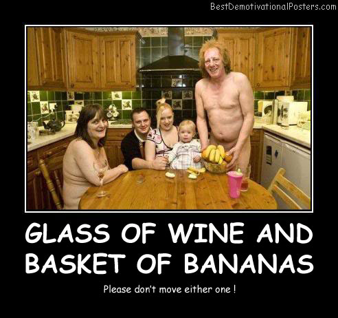 Glass Of Wine And Basket Of Bananas Best Demotivational Posters
