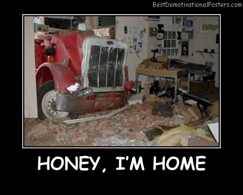 Honey, I'm Home Best Demotivational Posters