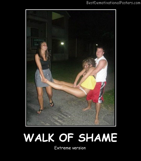 Walk Of Shame Extreme Best Demotivational Posters