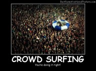Cool Crowd Surfing Best Demotivational Posters