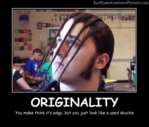 Originality - Best Demotivational Posters