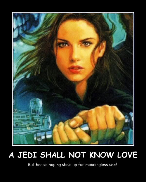 A Jedi Shall Not Know Love - Best Demotivational Posters