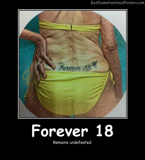 Forever 18 - Best Demotivational Posters