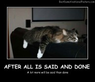 After All Is Said And Done - Best Demotivational Posters