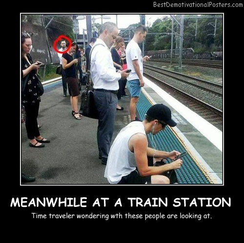 Meanwhile At A Train Station - Best Demotivational Posters