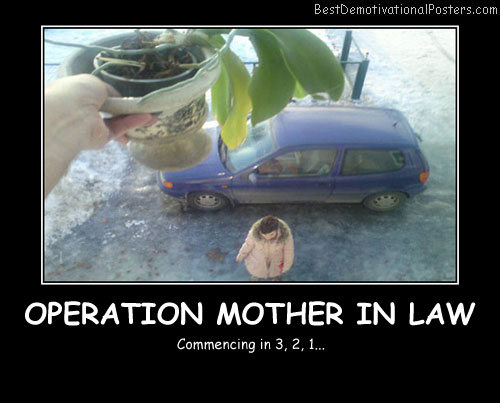 Operation Mother In Law - Best Demotivational Posters