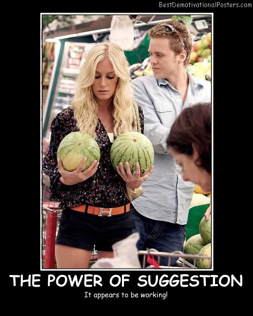 The Power Of Suggestion - Best Demotivational Posters